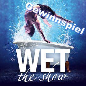 Wet - The Show Gewinnspiel Tickets zu gewinnen GOP Varieté-Theater Essen